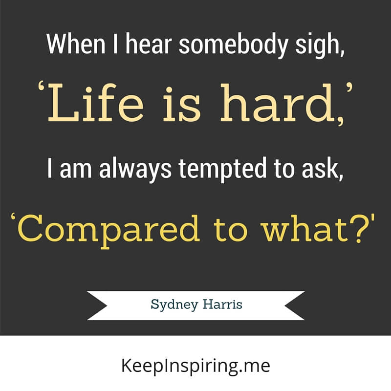 Humor Inspirational Quotes: Life Is Hard Compared To?